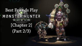 Best Friends Play Monster Hunter World [Chapter 2] (Part 2/3)