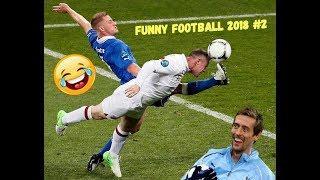 Funny Football 2018 #2   Goals, Skills, Fails